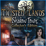 Twisted Lands: Shadow Town: Collector's Edition