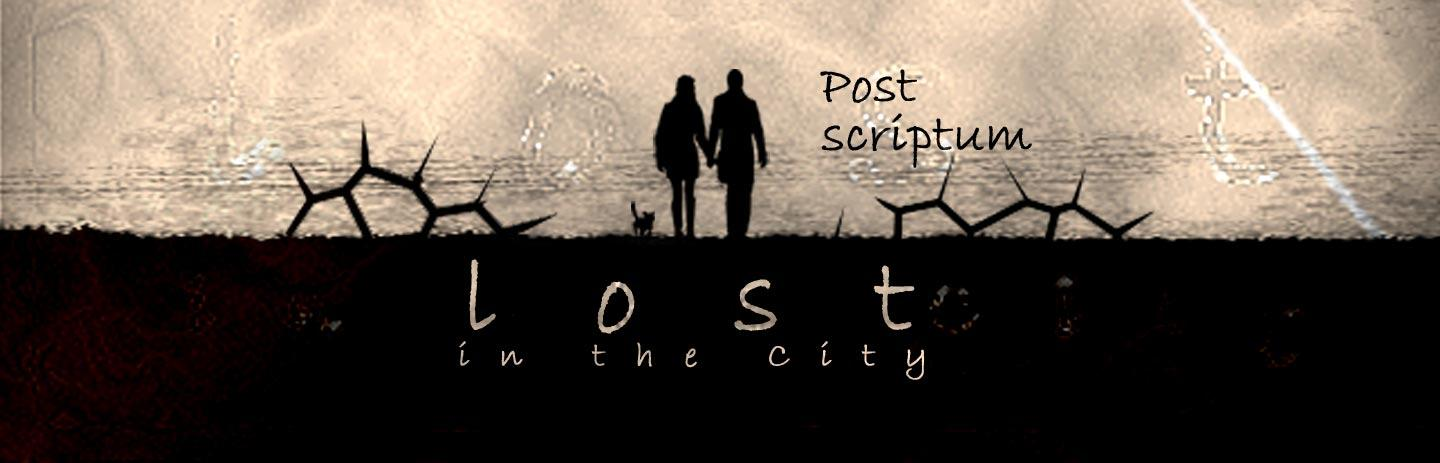 Lost in the City: Post Scriptum