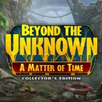 Beyond the Unknown: A Matter of Time Collector's Edition