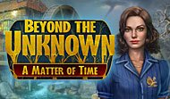 Beyond the Unknown: A Matter of Time