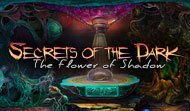 Secrets of the Dark: The Flower of Shadow