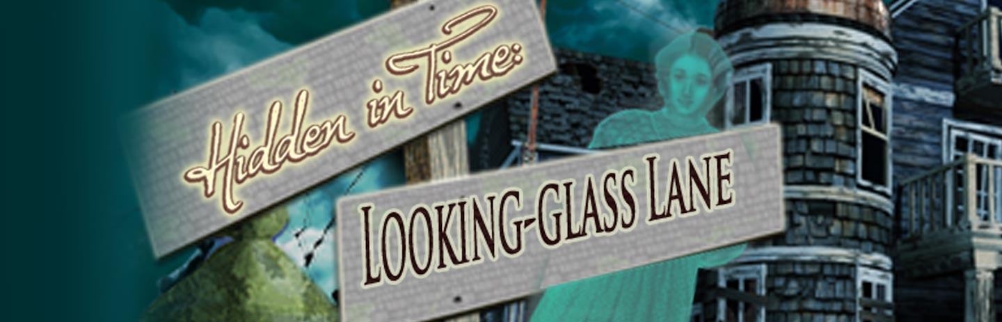 Hidden in Time: Looking Glass Lane